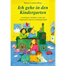 Ich Gehe In Den Kindergarten Geschichten Gedichte Lieder Und Fingerspiele Rund Ums Kindergartenjahr Eine Anthologie