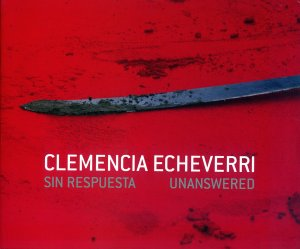 Bildtext: Clemencia Echeverri : sin respuesta / unanswered. von Clemencia Echeverri