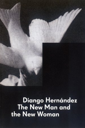 Bildtext: Diango Hernández - The New Man and the New Woman von Diango Hernández, Andrew Renton, Astrid Wege