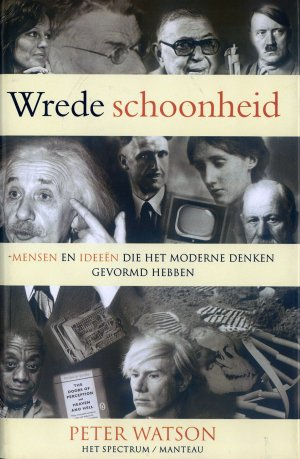 Bildtext: Wrede schoonheid - mensen en ideeen die het moderne denken gevormd hebben von Peter Watson, Margreet De Boer, Rob De Ridder, Joost Zwart