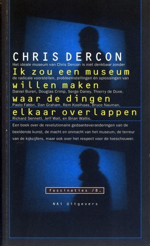 Bildtext: Ik zou een museum willen maken waar de dingen elkaar overlpapen - CHRIS DERCON IN GESPREK MET: DANIEL BUREN / DOUGLAS CRIMP / SERGE DANEY / THIERRY DE DUVE / PAOLO FABBRI / DAN GRAHAM / REM KOOLHAAS / BRUCE NAUMAN / RICHARD SENNETT / JEFF WALL / BRIAN WALLIS von Chris Dercon