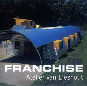 Bildtext: Franchise - Atelier Van Lieshout - This publication accompanies the exhibition AVL Franchise Unit at the Openluchtmuseum voor Beeldhouwkunst in Antwerp from May 25 until August 25 2002 von Jennifer Allen, Joep van Lieshout