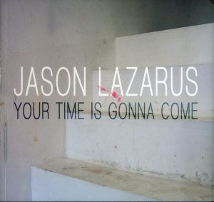 Bildtext: Jason Lazarus: Your Time Is Gonna Come - This book was published in conjunction with the exhibition Jason Lazarus: YOUR TIME IS GONNA COME, curated by Barry Blinderman and Kendra Paitz and presented at University Galleries of Illinois State University from February 22 through April 11, 2011. von Michelle Grabner, Kendra Paitz, Barry Blinderman, Jason Lazarus