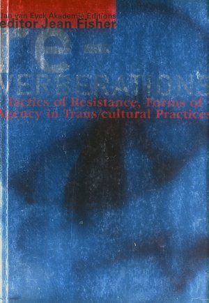 Bildtext: Reverberations : tactics of resistance, forms of agency in trans-cultural practices von Jean Fisher, Jan van Eyck Akademie