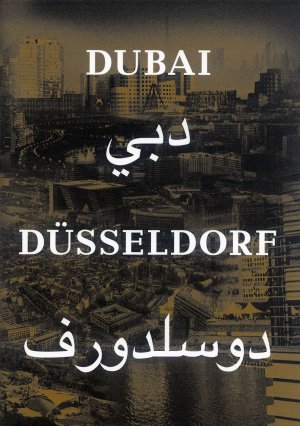 Bildtext: Dubai Düsseldorf - This book is published in conjunction with the exhibition