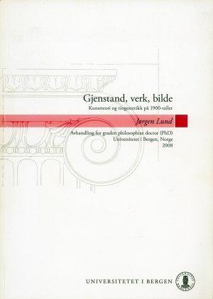 Bildtext: Gjenstand, verk, bilde : kunstteori og tingestetikk på 1900-tallet von Jrgen Lund