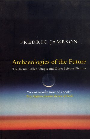 Bildtext: Archaeologies of the Future - The Desire Called Utopia and Other Science Fictions von Fredric Jameson