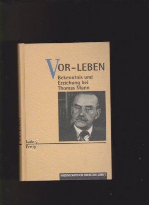 Vor-Leben. Bekenntnisse und Erziehung bei Thomas Mann