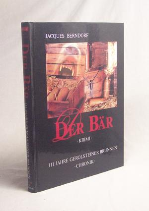 111 Jahre Gerolsteiner Brunnen : Chronik. Der Bär : Krimi / Jacques Berndorf