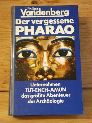 """""""Der vergessene Pharao"""" Unternehmen TUT-ENCH-AMUN - das größte Abenteuer der Archäologie"""