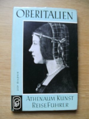 Athenäum Kunstreiseführer: Oberitalien mit 257 Bildern