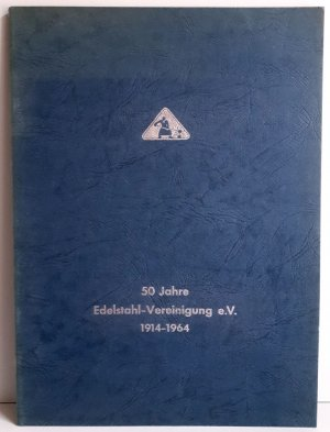 50 Jahre Edelstahl-Vereinigung e.V. 1914-1964