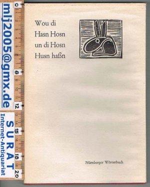 Wou di Hasn Hosn un di Hosn Husn haßn.   Ein Nürnberger Wörterbuch.