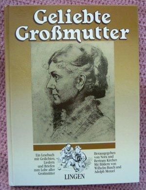 Geliebte Großmutter  Lesebuch mit Gedichten, Liedern und Briefen zum Lobe aller Großmütter