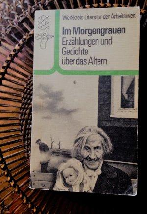 Im Morgengrauen Erzählungen Und Gedichte über Das Altern Werkkreis Literatur Der Arbeitswelt
