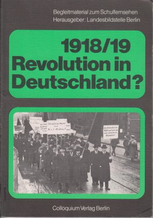 1918 /19: Revolution in Deutschland? Fragen und Antworten