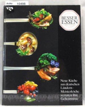 Besser Essen in Deutschland. Neue Küche aus deutschen Ländern -  Meisterköche verraten ihre Geheimnisse.