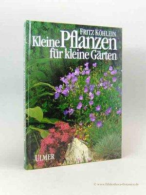 Kleine Pflanzen Für Kleine Gärten Fritz Köhlein Buch Gebraucht