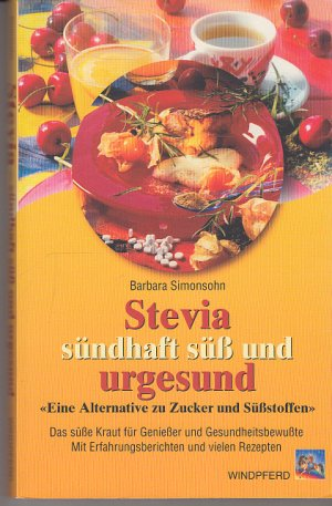 Stevia - sündhaft süss und urgesund