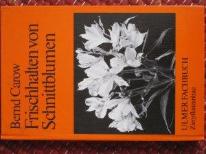 Frischhalten Von Schnittblumen Bernd Carow Buch Gebraucht