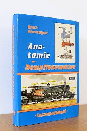 """Anatomie der Dampflokomotive - international, Ihr Aufbau und"""" (Giesl ..."""