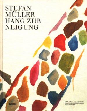 Stefan Müller. Hang zur Neigung., Karola Kraus (HG./ED.).