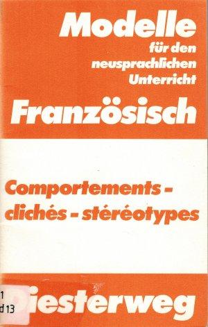 Comportements, clichés, stéréotypes: Eine Textsammlung zum Eigen- und Fremdstereotyp des Franzosen und des Deutschen. -