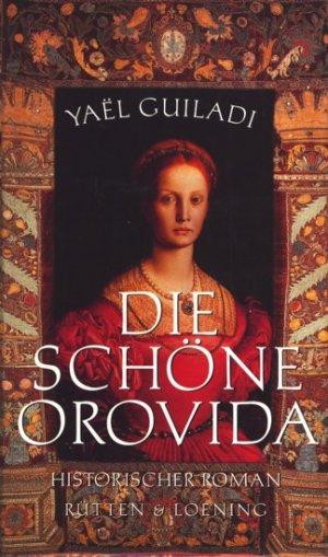 Die schöne Orovida : Historischer Roman.