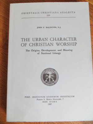 The Urban Character of Christian Worship: The Origins, Development, and Meaning of Stational Liturgy