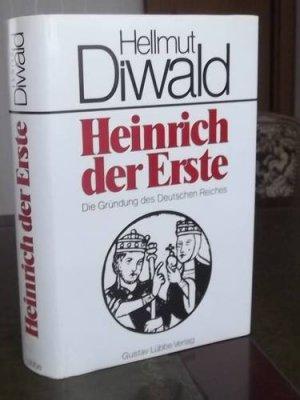 Heinrich der Erste Die Gründung des Deutschen Reiches