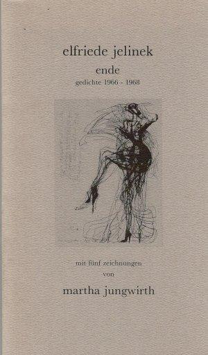 elfriede jelinek:  ende. gedichte 1966-1968. mit 5 zeichnungen von martha jungwirth.