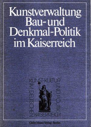 Kunstverwaltung, Bau- und Denkmal-Politik im Kaiserreich