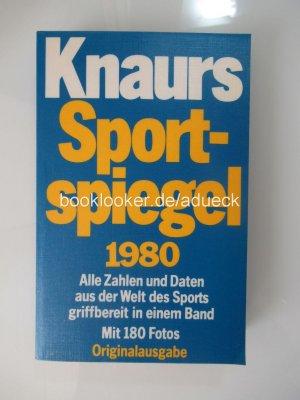 Knaurs Sportspiegel 1980 - Alle Zahlen und Daten aus der Welt des Sports griffbereit in einem Band