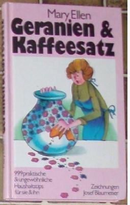 Geranien & Kaffeesatz: 999 praktische & ungewöhnliche Haushaltstips für sie & ihn