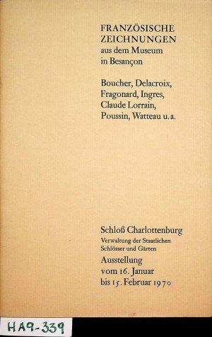 Französische Zeichnungen aus dem Museum in Besançon : Boucher, Delacroix , Fragonard, Ingres, Claude Lorrain, Poussin, Watteau u. a. Schloss Charlottenburg 16.1. - 15.2.1970 Ausstellung