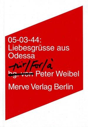 05-03-44: Liebesgrüsse aus Odessa - für / for / à Peter Weibel