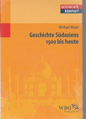 Geschichte Südasiens - 1500 bis heute.