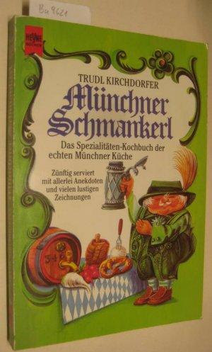 Münchner Schmankerl. Das Spezialitäten-Kochbuch der echten Münchner Küche,  zünftig serviert mit allerlei Anekdoten und vielen lustigen Zeichnungen. ...