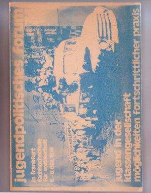 Bildtext: Jugend in der Klassengesellschaft. Mglichkeiten fortschrittlicher Praxis. Dokumentation Jugendpolitisches Forum '74, in Frankfurt Fachhochschule fr Sozialarbeit 6.- 8. Dezember 1974 von Initiative Jugendpolitisches Forum