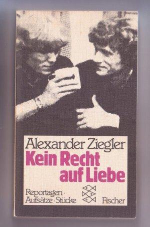 Bildtext: Kein Recht auf Liebe - Reportagen, Aufstze, Stcke von Alexander Ziegler