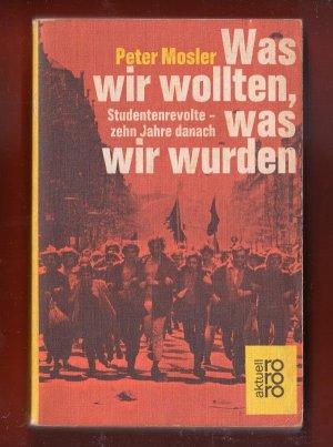 Bildtext: Was wir wollten, was wir wurden. Studentenrevolte 10 Jahre danach von Peter Mosler