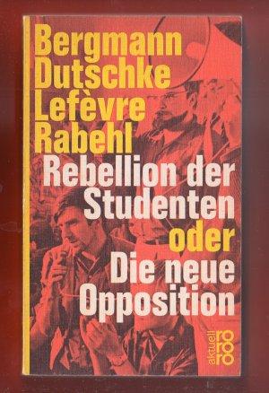 Bildtext: Rebellion der Studenten oder Die neue Opposition von Uwe Bergmann, Rudi Dutschke, Wolfgang Lefèvre und Bernd Rabehl