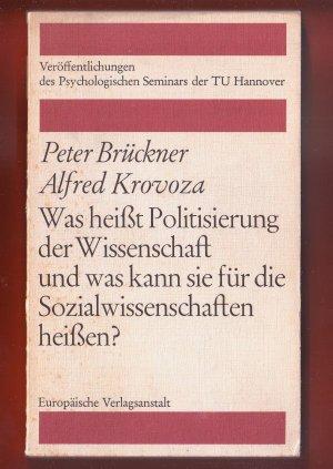 Bildtext: Was heißt Politisierung der Wissenschaft und was kann sie für die Sozialwissenschaften heißen? von Peter Brückner, Alfred Krovoza