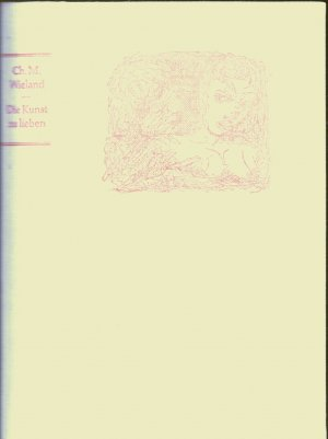 Die Kunst zu lieben - Erotische Dichtung und Prosa von Christoph Martin Wieland