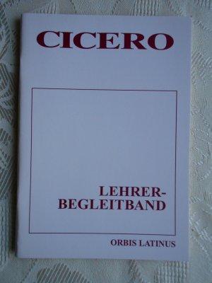 "Cicero - Reden -Auswahl- Lehrerbegleitband ""ORBIS LATINUS"""