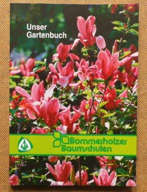 Bommerholzer Baumschulen: Neues Gartenpflanzenbuch - Eine Übersicht des aktuellen Angebotes von Gehölzen und Stauden für die Anlage privater Gärten in Wort und Bild
