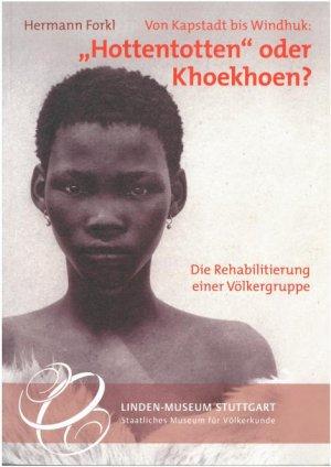 Von Kapstadt bis Windhuk. Hottentotten oder Khoekhoen? Die Rehabilitierung einer Völkergruppe.