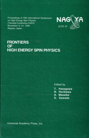 Frontiers of high energy spin physics : proceedings of the 10th International Symposium on High Energy Spin Physics, November 9 - 14, 1992, Nagoya, Japan.