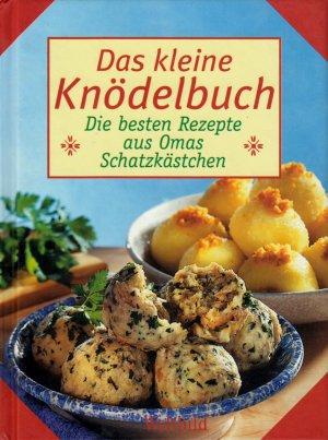 Das kleine Knödelbuch  Die besten Rezepte aus Omas Schatzkästchen