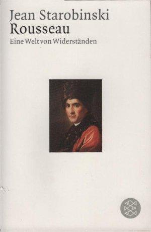 Rousseau : eine Welt von Widerständen. Jean Starobinski. Aus dem Franz. von Ulrich Raulff / Fischer  15926